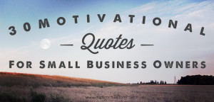 30 Motivational Quotes for Small Business Owners