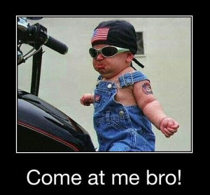 Come at me bro - motorcycle quote