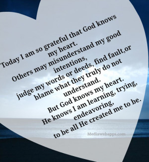Today I am so grateful that God knows my heart. Others may ...