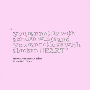 Quotes Picture: you cannot fly with a broken wings and you cannot love ...