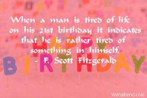 When a man is tired of life on his 21st birthday it indicates that he ...