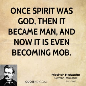 Once spirit was God, then it became man, and now it is even becoming ...