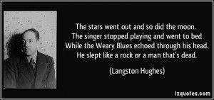 ... his head. He slept like a rock or a man that's dead. - Langston Hughes