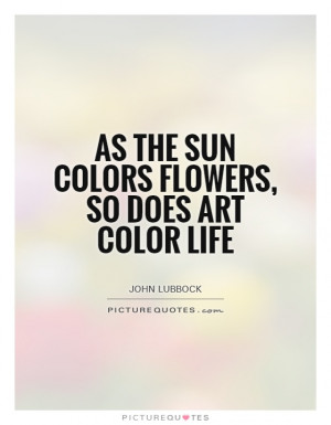 Art Quotes Flower Quotes Color Quotes John Lubbock Quotes