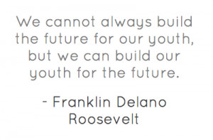We cannot always build the future for our youth, but