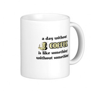 Day Without Coffee Funny Mug Humour