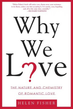 "Start by marking ""Why We Love: The Nature and Chemistry of Romantic ..."