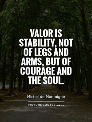 Courage Quotes Valor Quotes Michel De Montaigne Quotes
