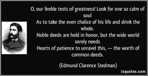 our feeble tests of greatness! Look for one so calm of soul As to ...