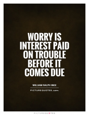 Worry Quotes Trouble Quotes William Ralph Inge Quotes