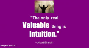 Quotes by Albert Einstein - The only real valuable thing is intuition ...