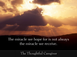 God is in Control and the Miracles we receive may not be the same ones ...