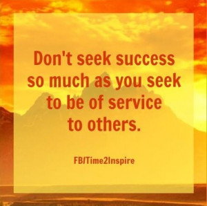 Seek to be of service to others