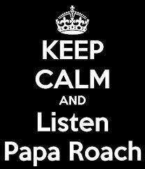 Papa Roach Fan For life!:DDD