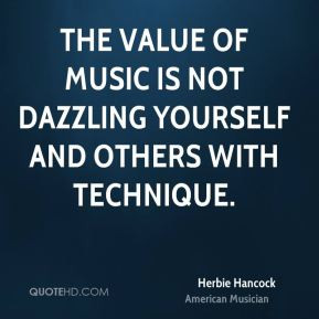 Herbie Hancock - The value of music is not dazzling yourself and ...