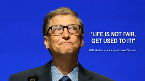Bill Gates Quotes Life is not fair, get used to it.