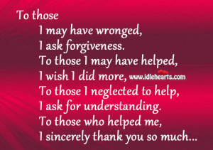 To Those I May Have Wronged, I Ask Forgiveness., Ask, Forgiveness ...