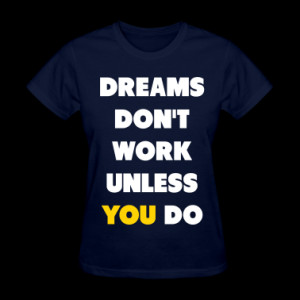 Dreams Don't Work Unless You Do Women's T-Shirts