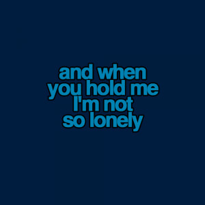 :When you hold me, I'm not so lonely | FOLLOW BEST LOVE QUOTES ...