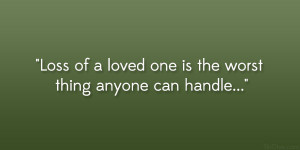 Loss of a loved one is the worst thing anyone can handle…""