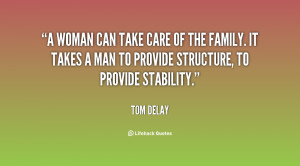 woman can take care of the family. It takes a man to provide ...