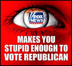 Fox News Channel Makes You Stupid Enough To Vote Republican