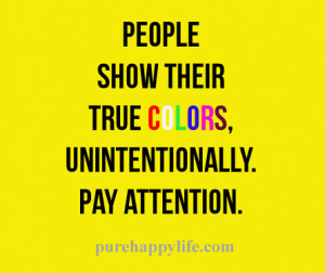 Life Quote: People show their true colors..