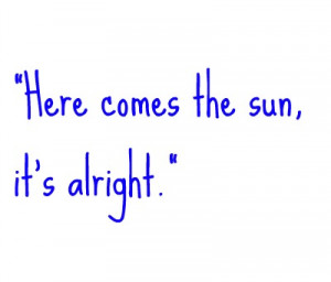 here comes the sun it s alright
