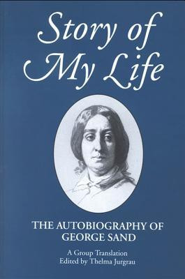 Story of My Life: The Autobiography of George Sand (Suny Series, Women ...