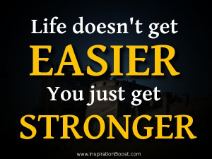 life doesn't get easier quote