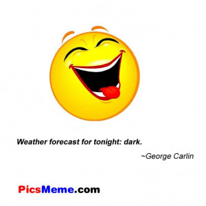 weather quotes | Weather forecast for tonight: dark. ~George Carlin