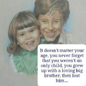 have a younger brother and sister, but will always miss and wonder ...