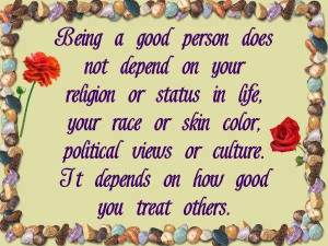 Being a good person does not depend on your religion status in life ...