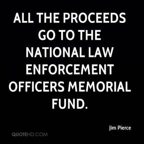 ... -pierce-quote-all-the-proceeds-go-to-the-national-law-enforcement.jpg