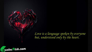 Love Is A Language Spoken Quote by Unknown @ Quotespick.com