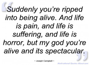 suddenly you're ripped into being alive joseph campbell