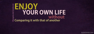 quote about life that says - Enjoy your own life without comparing ...