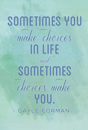 Quote About Choices Cool Gayle Forman Quotes To Live By Giveaway Stay ...