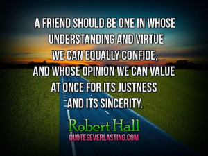 friend should be one in whose understanding and virtue we can ...