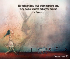 No matter how loud their opinions are, they do not choose who you can ...