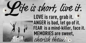 ... Of It. Fear Is a Mind Killer,Face It. Memories Are Sweet ~ Life Quote