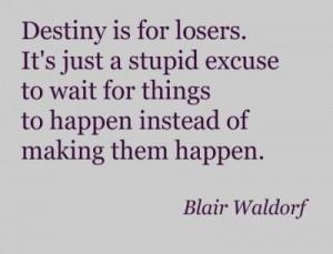 blair waldorf, destiny, excuse, life, quote, quotes, true, verdad ...