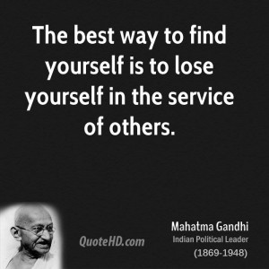 The best way to find yourself is to lose yourself in the service of ...