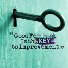 Good feedback is the key to improvement