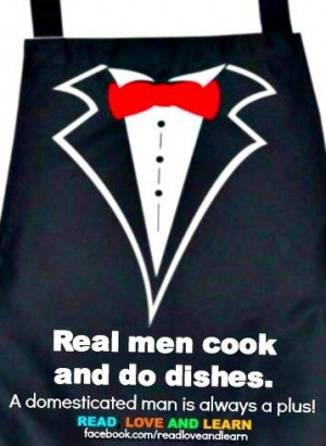 Real men cook and do dishes...