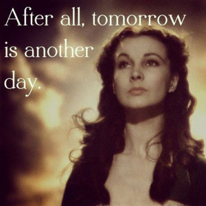 Scarlett O'hara . - A woman after my own heart.