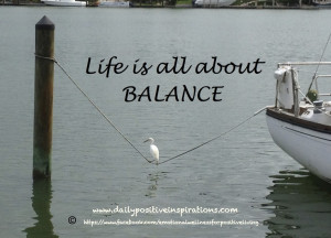 Life is all about Balance. For more Daily Positive Inspirations visit ...