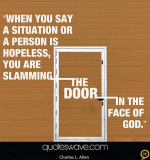 When you say a situation or a person is hopeless, you are slamming the ...