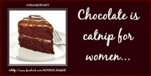 Chocolate cake is like catnip to women.