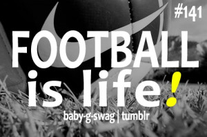 """Football Is Life """" ~ Soccer Quote"""